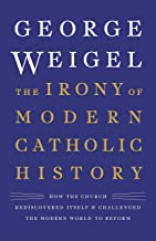The Irony of Modern Catholic History: How the Church Rediscovered Itself and Challenged the Modern World to Reform (English Edition)