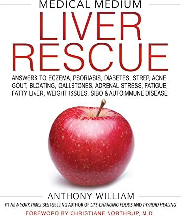 Medical Medium Liver Rescue: Answers to Eczema, Psoriasis, Diabetes, Strep, Acne, Gout, Bloating, Gallstones, Adrenal Stress, Fatigue, Fatty Liver, Weight ... SIBO & Autoimmune Disease (English Edition)