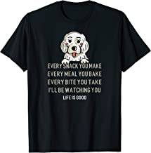 Every Snack You Make Dog Life Is Good T-Shirt