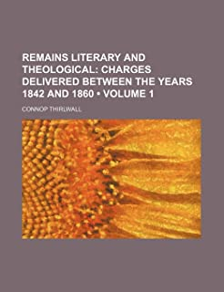Remains Literary and Theological (Volume 1); Charges Delivered Between the Years 1842 and 1860