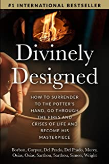 Divinely Designed: How to Surrender to the Potter's Hand, Go Through the Fires and Crises of Life and Become His Masterpiece