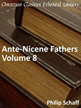 Ante-Nicene Fathers Volume 8 - Enhanced Version (Early Church Fathers)