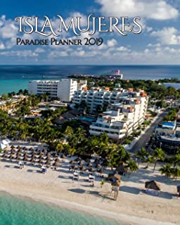 Isla Mujeres Paradise Planner 2019: Lovely Playa Norte and Centro Cover Brings Isla Mujeres to Your Everyday Life. Weekly ...
