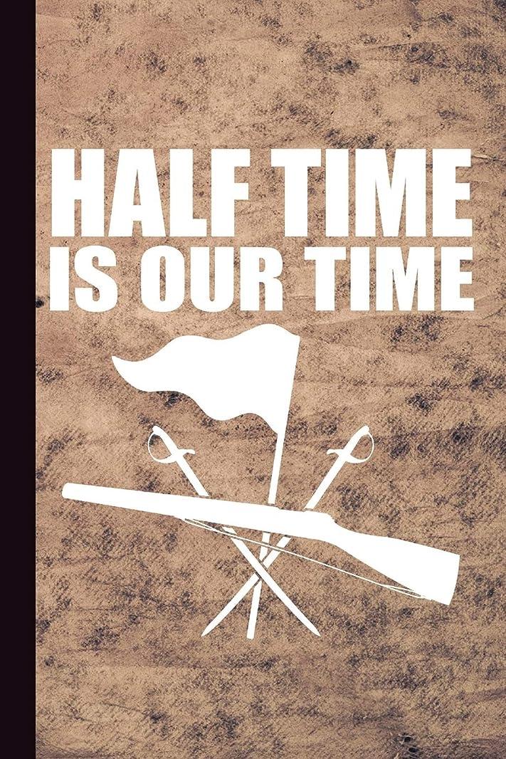 難民鉄比率Half Time Is Our Time: Color Guard Journal With Lined Pages For Journaling, Studying, Writing, Daily Reflection / Prayer Workbook