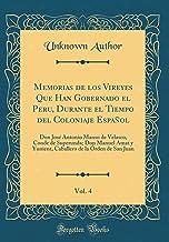 Memorias de los Vireyes Que Han Gobernado el Peru, Durante el Tiempo del Coloniaje Español, Vol. 4: Don José Antonio Manso de Velasco, Conde de ... de la Órden de San Juan (Classic Reprint)