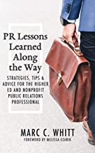 PR Lessons Learned Along the Way: Strategies, Tips & Advice for the Higher Ed and Nonprofit Public Relations Professional