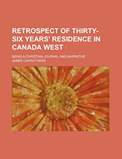 Retrospect of Thirty-Six Years' Residence in Canada West; Being a Christian Journal and Narrative