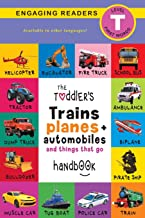 The Toddler's Trains, Planes, and Automobiles and Things That Go Handbook: Pets, Aquatic, Forest, Birds, Bugs, Arctic, Tro...