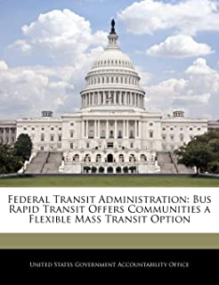 Federal Transit Administration: Bus Rapid Transit Offers Communities a Flexible Mass Transit Option