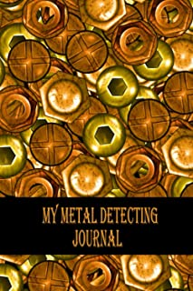 My Metal Detecting Journal: Keep Track of your Metal Detecting Statistics & Improve your Skills | Gift for Metal Detectori...