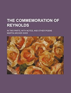 The Commemoration of Reynolds; In Two Parts, with Notes, and Other Poems