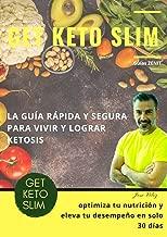 Programa GET KETO SLIM: Optimiza tu nutrición y reprograma tu relación con la comida en tan solo 30 días (Spanish Edition)