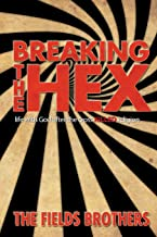 Breaking The Hex: Life With God After The Cross Killed Religion