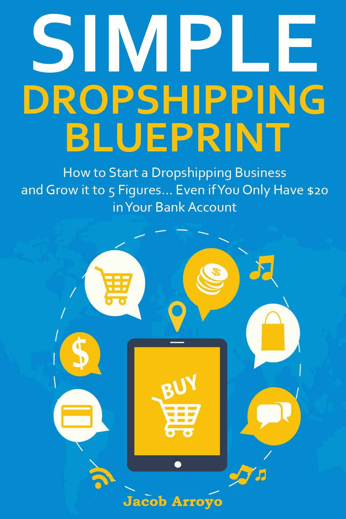 SIMPLE DROPSHIPPING BLUEPRINT: How to Start a Dropshipping Business and Grow it to 5 Figures… Even if You Only Have $20 in Your Bank Account