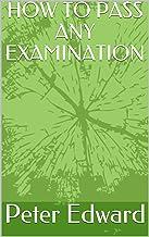 HOW TO PASS ANY EXAMINATION (Education) (English Edition)