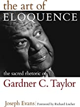 The Art of Eloquence: The Sacred Rhetoric of Gardner C. Taylor