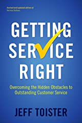 Getting Service Right: Overcoming the Hidden Obstacles to Outstanding Customer Service Kindle Edition