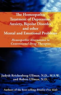 The Homeopathic Treatment of Depression, Anxiety, Bipolar and Other Mental and Emotional Problems: Homeopathic Alternative...