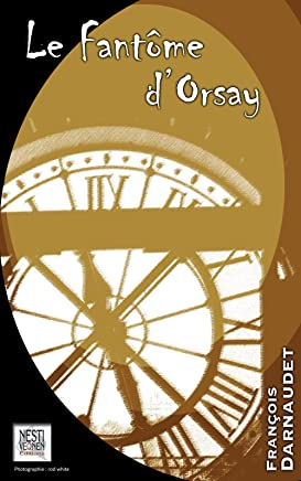 Le fantôme d'Orsay (French Edition)