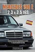 MERCEDES 190 E 2.3 & 2.5 16S: REGISTRO DE RESTAURACIÓN Y MANTENIMIENTO (Ediciones en español) (Spanish Edition)