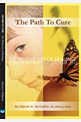 The Path To Cure: The Whole Art of Healing Autism Kindle Edition