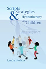 Scripts & Strategies in Hypnotherapy with Children: For Young People Aged 5 to 15 Kindle Edition