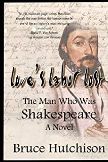 LOVE'S LABOR LOST The Man Who Was Shakespeare