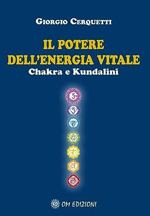 Il Potere dellEnergia Vitale Chakra e Kundalini