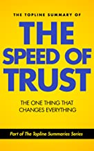 The Topline Summary of Stephen M.R. Covey and Rebecca Merrill's The Speed of Trust: The One Thing That Changes Everything ...