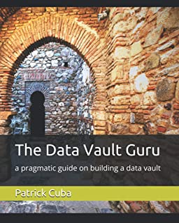 The Data Vault Guru: a pragmatic guide on building a data vault