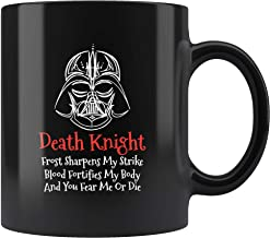 Death Knight Frost Sharpens My Strike Blood Fortifies My Body And You Fear Me Or Die Coffee Cup Mug