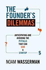 The Founder's Dilemmas: Anticipating and Avoiding the Pitfalls That Can Sink a Startup (The Kauffman Foundation Series on Innovation and Entrepreneurship) Kindle Edition