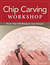 Chip Carving Workshop: More Than 200 Ready-to-Use Designs (Fox Chapel Publishing) Beginner-Friendly Guide to Correct Hand Positions, Precise Cuts, Geometric Patterns, and Free Form from Lora Irish