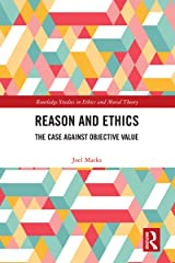 Reason and Ethics: The Case Against Objective Value (Routledge Studies in Ethics and Moral Theory) Kindle Edition