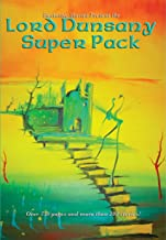 Lord Dunsany Super Pack: The Gods of Pegana; Time and the Gods; The Sword of Welleran and Other Stories; A Dreamers Tales; The Book of Wonder; Fifty-One ... & more (Positronic Super Pack Series 6)