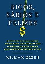 Ricos, sábios e felizes: Os princípios de Charlie Munger, Howard Marks, John Bogle e outros grandes investidores para ser ...