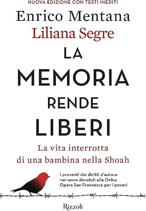 Liliana segre- enrico mentana - libro -la memoria rende liberi. la vita interrotta di una bambina nella shoah 978-8817147422