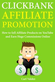 Clickbank Affiliate Promotion: How to Sell Affiliate Products on YouTube and Earn Huge Commissions Online