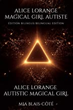 Alice Lorange Magical Girl Autiste / Alice Lorange Autistic Magical Girl: Édition Bilingue / Bilingual Edition