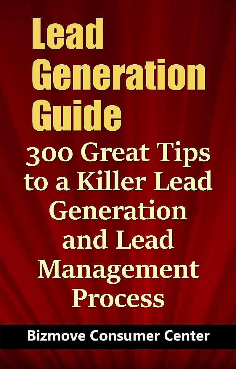 市民権走るカスタムLead Generation Guide: 300 Great Tips to a Killer Lead Generation and Lead Management Process (English Edition)