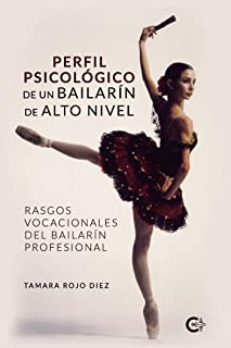 Perfil psicológico de un bailarín de alto nivel: Rasgos vocacionales del bailarín profesional (Caligrama) (Spanish Edition)