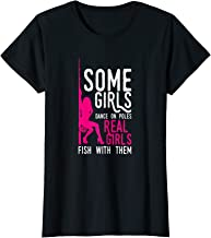Womens Some Girls Dance On Poles Real Girls Fish With Them T-Shirt
