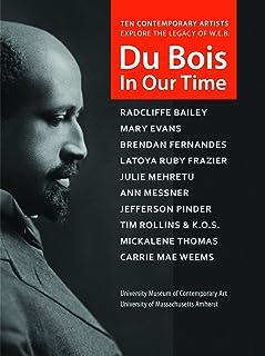 Du Bois in Our Time: University Museum of Contemporary Art University of Massachusetts Amherst