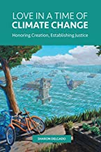 Love in a Time of Climate Change: Honoring Creation, Establishing Justice