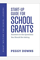 Start-Up Guide for School Grants: Answers to the Questions You Should Be Asking (Grant Writing for School Leaders Book 1) Kindle Edition