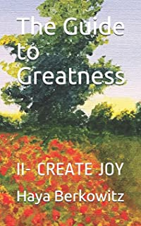 The Guide to Greatness: II- Create Joy
