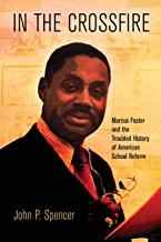 In the Crossfire: Marcus Foster and the Troubled History of American School Reform (Politics and Culture in Modern America)