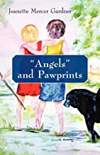 Angels and Pawprints: A Lifetime of Love, Laughter, and Tears