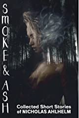 Smoke and Ash: Collected Short Stories Kindle Edition