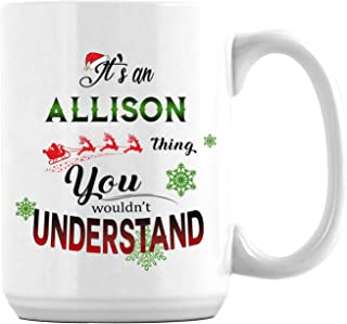 Christmas Coffee Mug Funny - It's an Allison Thing You Wouldn't Understand Unique Ceramic Novelty Holiday Xmas Mugs Present Gift Idea For Him Her Wife Husband Family 15oz White